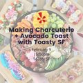 Be My Yelp Valentine: Making Charcuterie and Avocado Toast with Toasty SF