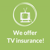 We offer TV insurance!